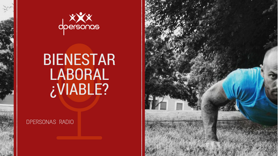 Bienestar laboral ¿viable?