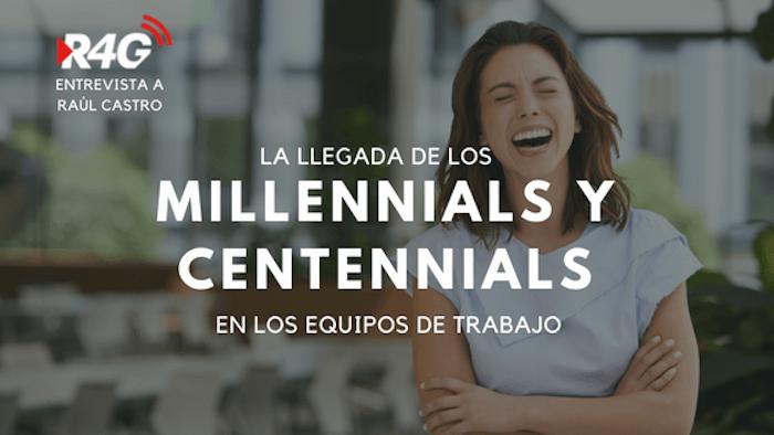 Los Millennials y Centennials en los equipos de trabajo