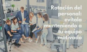 1 Rotación del personal evítala manteniendo a tu equipo motivado